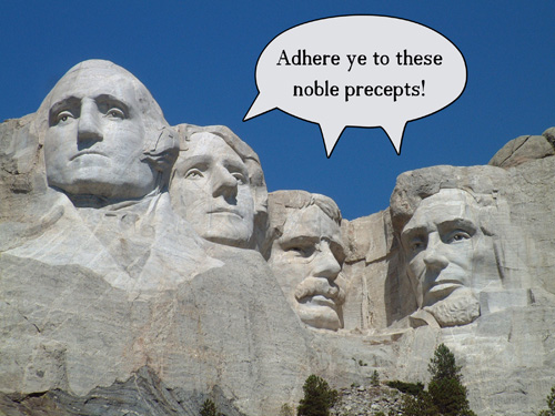 faces on Mt. Rushmore saying 'Adhere ye to these noble precepts!'